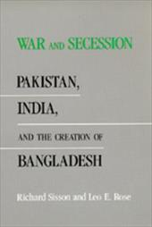 War and Secession: Pakistan, India, and the Creation of Bangladesh - Sisson, Richard / Rose, Leo E.
