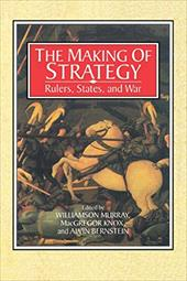 The Making of Strategy: Rulers, States, and War - Murray, Williamson / Knox, MacGregor / Berstein, Alvin