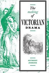 The Making of Victorian Drama - Jenkins, Anthony