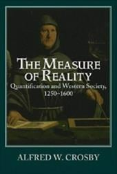 The Measure of Reality: Quantification in Western Europe, 1250 1600 - Crosby, Alfred W. / Crosby