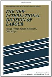 The New International Division of Labour: Structural Unemployment in Industrialised Countries and Industrialisation in Developing - Jurgen / Frobel, Folker / Folker