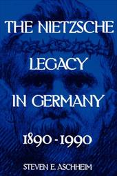 The Nietzsche Legacy in Germany: 1890 - 1990 - Aschheim, Steven E. / Aschheim, S.