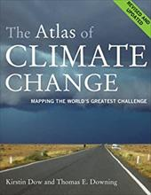 The Atlas of Climate Change: Mapping the World's Greatest Challenge - Dow, Kirstin / Downing, Thomas E.