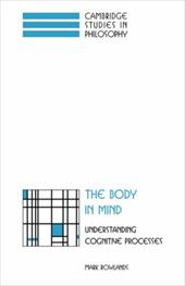 The Body in Mind: Understanding Cognitive Processes - Rowlands, Mark / Mark, Rowlands