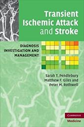 Transient Ischemic Attack and Stroke: Diagnosis, Investigation and Management - Pendlebury, Sarah T. / Giles, Matthew F. / Rothwell, Peter M.