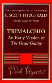 Trimalchio: An Early Version of the Great Gatsby - Fitzgerald, F. Scott / West, James L. W., III