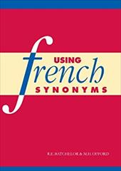 Using French Synonyms - Batchelor, R. E. / Offord, Malcolm H. / Offord, M. H.