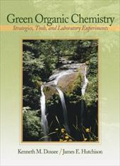 Green Organic Chemistry: Strategies, Tools, and Laboratory Experiments - Doxsee, Kenneth M. / Hutchison, James E.