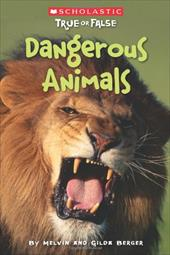 Scholastic True or False: Dangerous Animals - Berger, Melvin / Berger, Gilda