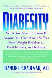 Diabesity: A Doctor and Her Patients on the Front Lines of the Obesity-Diabetes Epidemic - Kaufman, Francine R.