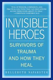 Invisible Heroes: Survivors of Trauma and How They Heal - Naparstek, Belleruth / Scaer, Robert C.