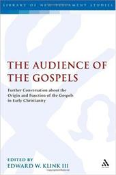 The Audience of the Gospels: The Origin and Function of the Gospels in Early Christianity - Klink, Edward W., III