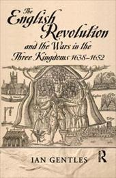 The English Revolution and the Wars in the Three Kingdoms, 1638-1652 - Gentles, Ian