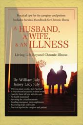 A Husband, a Wife, & an Illness: Living Life Beyond Chronic Illness - July, William / July, Jamey Lacy