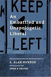An Embattled and Unapologetic Liberal: Selected Opinion Editorials and Commentaries of G. Alan Hickrod - Hickrod, G. Alan