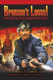 Bronson's Loose!: The Making of the Death Wish Films - Talbot, Paul