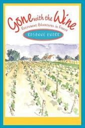 Gone with the Wine: Retirement Adventures in France - Knorr, Rosanne