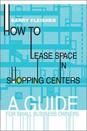 How to Lease Space in Shopping Centers: A Guide for Small Business Owners - Fleisher, Barry