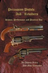 Percussion Pistols and Revolvers: History, Performance and Practical Use - Cumpston, Mike / Bates, Johnny