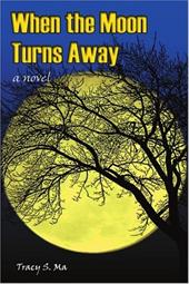 When the Moon Turns Away - Ma, Tracy S.