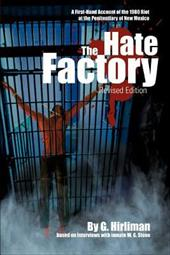 The Hate Factory: A First-Hand Account of the 1980 Riot at the Penitentiary of New Mexico - Hirliman, Georgelle