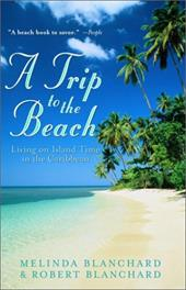 A Trip to the Beach: Living on Island Time in the Caribbean - Blanchard, Melinda / Blanchard, Robert / Blanchard, Robert