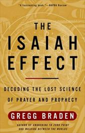 The Isaiah Effect: Decoding the Lost Science of Prayer and Prophecy - Braden, Gregg