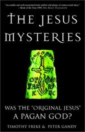 "The Jesus Mysteries: Was the ""Original Jesus"" a Pagan God? - Freke, Timothy / Gandy, Peter"