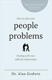 How to Solve Your People Problems: Dealing with Your Difficult Relationships - Godwin, Dr Alan / Gordon, Barb