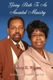 Giving Birth to an Anointed Ministry - Wilson, Edward