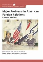 Major Problems in American Foreign Relations: Documents and Essays, Concise Edition - Paterson, Thomas / Merrill, Dennis / Merrill