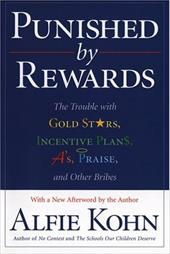 Punished by Rewards: The Trouble with Gold Stars, Incentive Plans, A'S, Praise, and Other Bribes - Kohn, Alfie