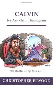 Calvin for Armchair Theologians - Elwood, Christopher / Hill, Ron
