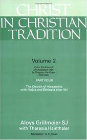 Christ in Christian Tradition: From the Council of Chalcedon (451) to Gregory the Great (590-604) Part Four the Church of Alexandr - Grillmeier, Aloys / Dean, O. C. / Hainthaler, Theresia