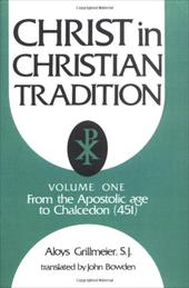 Christ in Christian Tradition: From the Apostolic Age to Chalcedon (451) - Grillmeier, Aloys / Bowden, John, John