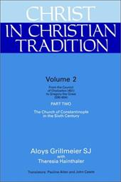 Christ in Christian Tradition: From the Council of Chalcedon (451) to Gregory the Great (590-604) Part Two the Church of Constanti - Grillmeier, Aloys / Cawte, John / Allen, Pauline