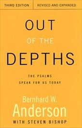 Out of the Depths, Third Edition, Revised and Expanded: The Psalms Speak for Us Today - Anderson, Bernhard W. / Bishop, Roy Steven
