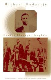 Coming Through Slaughter - Ondaatje, Michael