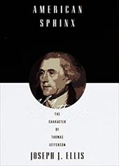 American Sphinx: The Character of Thomas Jefferson - Ellis, Joseph J.