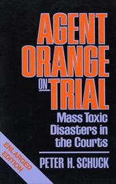 Agent Orange on Trial: Mass Toxic Disasters in the Courts, Enlarged Edition - Schuck, Peter H.