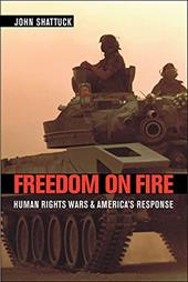 Freedom on Fire: Human Rights Wars and America's Response - Shattuck, John