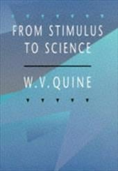 From Stimulus to Science - Quine, W. V.