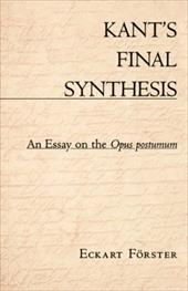 "Kant's Final Synthesis: An Essay on the ""Opus Postumum"" - Forster, Eckart / Fvrster, Eckart / Frster, Eckart"