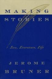 Making Stories: Law, Literature, Life - Bruner, Jerome