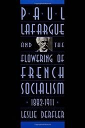 Paul Lafargue and the Flowering of French Socialism, 1882-1911 - Derfler, Leslie