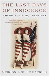 The Last Days of Innocence: America at War, 1917-1918 - Harries, Meirion / Harries, Susie