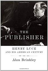 The Publisher: Henry Luce and His American Century - Brinkley, Alan