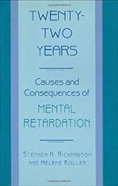 Twenty-Two Years: Causes and Consequences of Mental Retardation - Richardson, Stephen A. / Koller, Helene / Richardson, Stephen