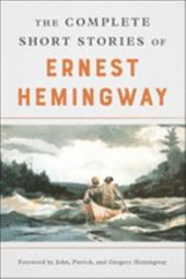 The Complete Short Stories of Ernest Hemingway - Hemingway, Ernest / Scribner, Charles, Jr.