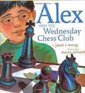 Alex and the Wednesday Chess Club - Wong, Janet S. / Schuett, Stacey